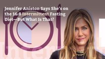 Jennifer Aniston Says She's on the 16:8 Intermittent Fasting Diet—But What Is That?