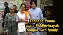 Taapsee Pannu visits Siddhivinayak temple with family