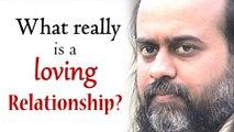 What really is a loving relationship?    Acharya Prashant (2014)