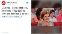 L'actrice Pascale Roberts, figure de la série Plus belle la vie, est décédée