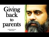 Acharya Prashant - Giving back to parents