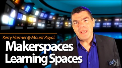 Makerspaces as Learning Spaces: Kerry Harmer @ Mount Royal University