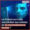 Reconnaissance faciale: le gouvernement s'apprête-t-il à ouvrir la boîte de Pandore ?