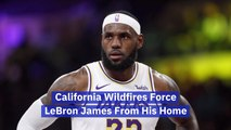 Wildfires Cause LeBron James To Evacuate
