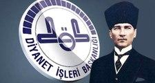 Diyanet İşleri Başkanlığı: Cumhuriyetimizin kurucusu Gazi Mustafa Kemal Atatürk'ü ve silah arkadaşlarını saygıyla anıyoruz
