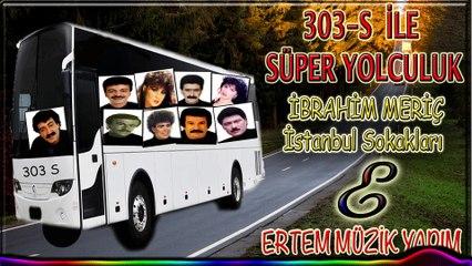 İbrahim Meriç-İstanbul Sokakları (303 S İle Süper Yolculuk)