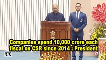 Companies spend 10,000 crore each fiscal on CSR since 2014 : President