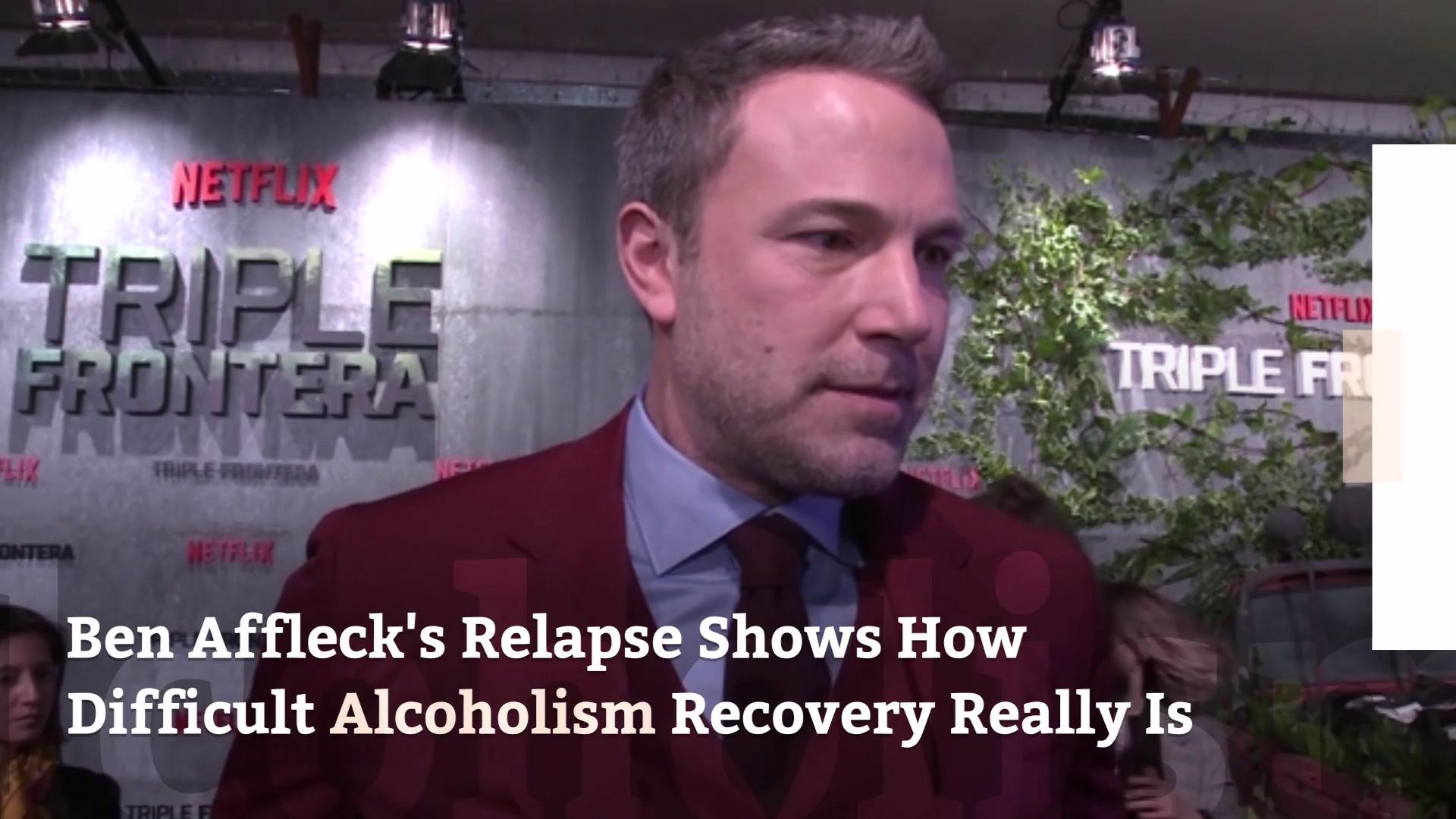 Ben Affleck's Relapse Shows How Difficult Alcoholism Recovery Really Is