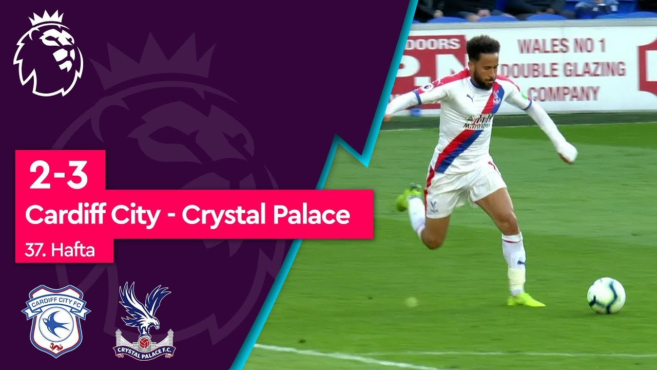 Cardiff City - Crystal Palace (2-3) - Maç Özeti - Premier League 2018/19