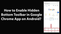 How to Enable Hidden Bottom Toolbar in Google Chrome App on Android?