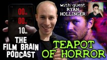 The Film Brain Podcast (w/ Ryan Hollinger): Teapot of Horror (Eli, Wounds, Countdown)