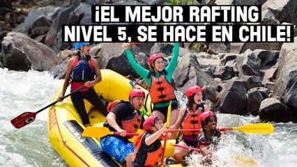¡El mejor rafting nivel 5 se hace en Chile!   4 lugares que debes visitar si viajas a Chile