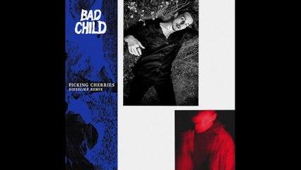 BAD CHILD - Picking Cherries