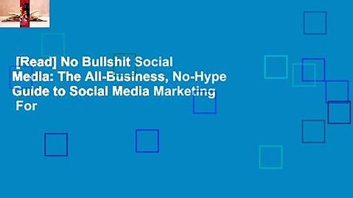 [Read] No Bullshit Social Media: The All-Business, No-Hype Guide to Social Media Marketing  For
