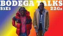 Bodega~Talks: Episode 3 ft. 22Gz (Season 3)