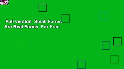 Full version  Small Farms Are Real Farms  For Free