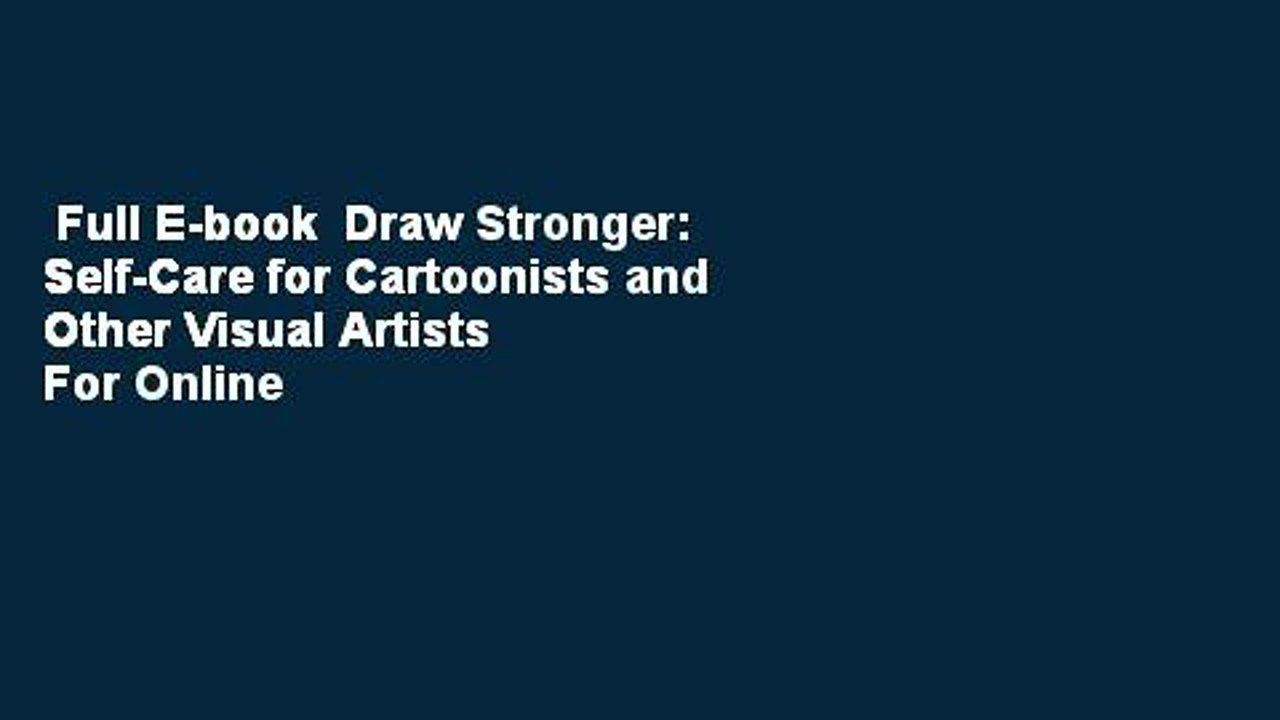 Full E-book  Draw Stronger: Self-Care for Cartoonists and Other Visual Artists  For Online