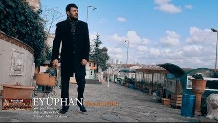 Eyüphan - Yaşandı Bitti - (Official Video)
