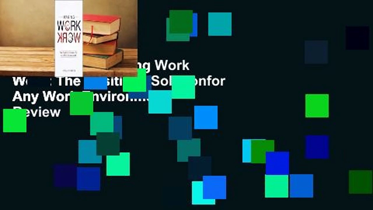 Full version  Making Work Work: The Positivity Solutionfor Any Work Environment  Review