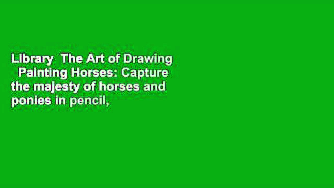 Library  The Art of Drawing   Painting Horses: Capture the majesty of horses and ponies in pencil,