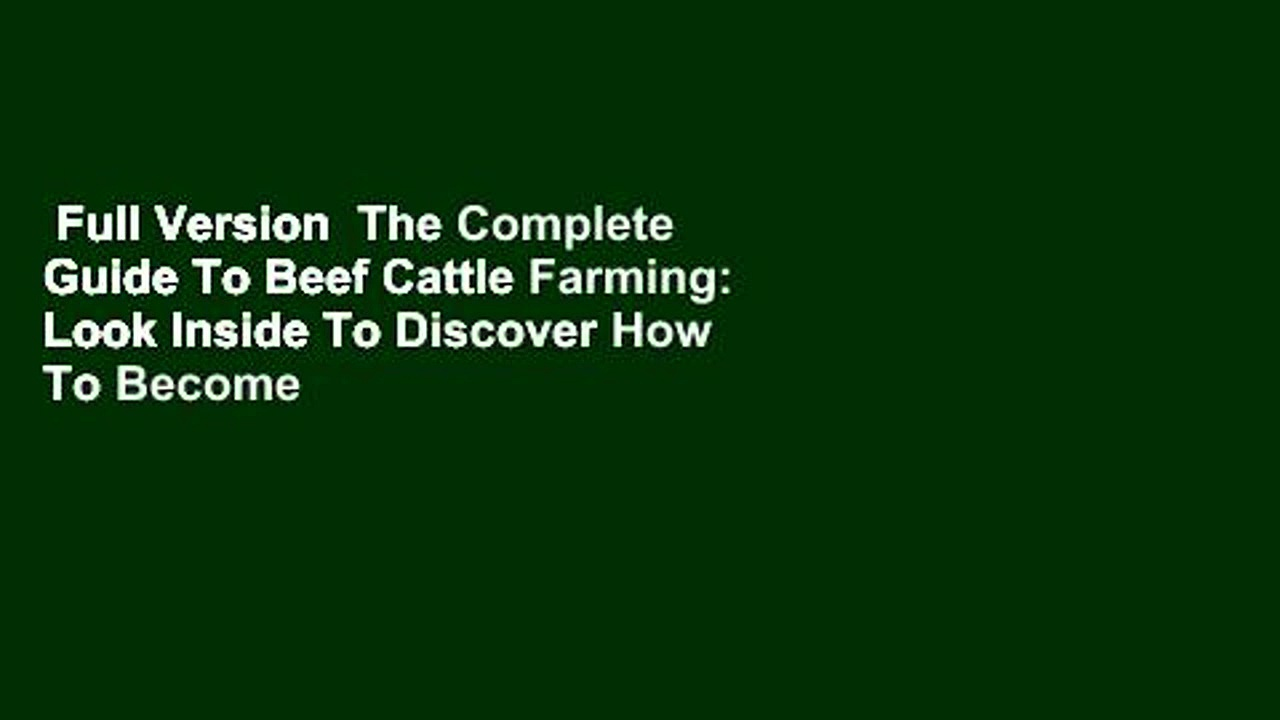 Full Version  The Complete Guide To Beef Cattle Farming: Look Inside To Discover How To Become A