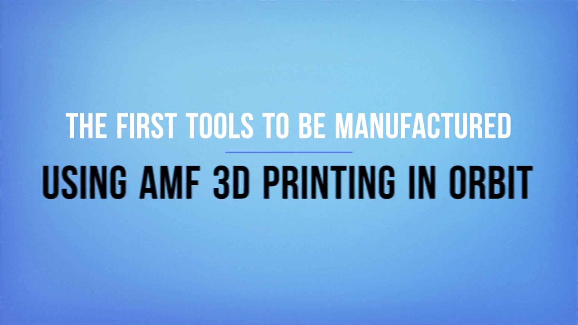 The First Tools to Be Manufactured Using AMF 3D Printing in Orbit