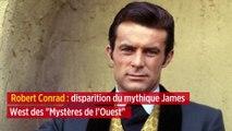 Robert Conrad : disparition du mythique James West des « Mystères de l'Ouest »