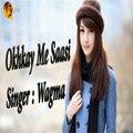 Okhkay Me Saasi | Wagma  | Pashto Song