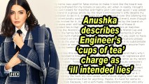 Anushka describes Engineer's 'cups of tea' charge as 'ill intended lies'