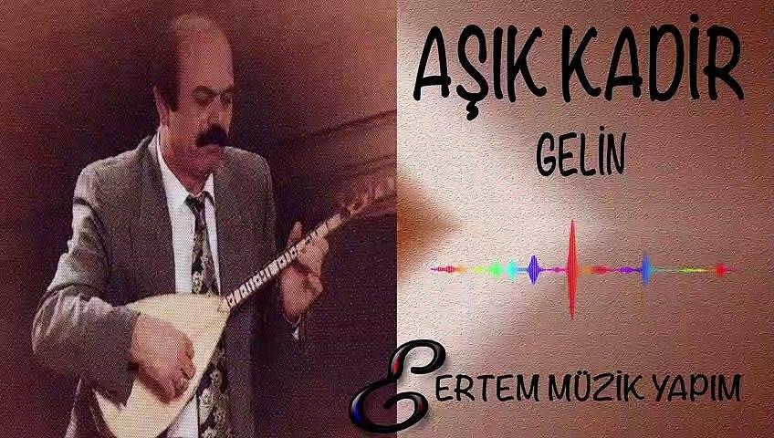 AŞIK KADİR-Gelin