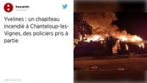 Yvelines. Un chapiteau incendié et des policiers attaqués à Chanteloup-les-Vignes