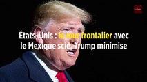 États-Unis : le mur frontalier avec le Mexique scié, Trump minimise