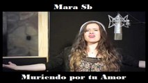 Mara Sb - Muriendo por tu Amor - (Official Video)