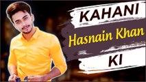 KAHANI HASNAIN KI | Life Story Of Hasnain Khan | Biography | TikTok, Team 07, Music Video
