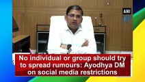 No individual or group should try to spread rumours: Ayodhya DM on social media restrictions