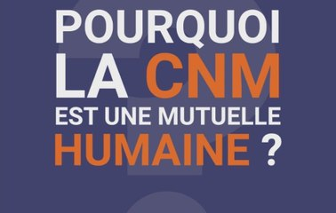 La Minute Mutuelle : Pourquoi la CNM est une mutuelle humaine ?