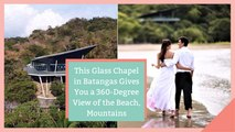 This Glass Chapel in Batangas Gives You a 360-Degree View of the Beach, Mountains