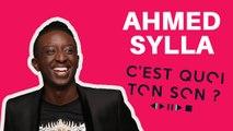 C'est quoi ton son avec Ahmed Sylla