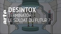 Terminator, le soldat du futur ? | 05/11/2019 | Désintox | ARTE