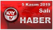 5 Kasım 2019 Kay Tv Haber