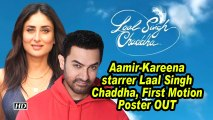 Aamir-Kareena starrer Laal Singh Chaddha, First Motion Poster OUT