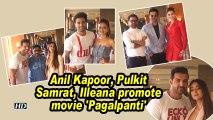 Anil Kapoor, Pulkit Samrat, Illeana promote movie 'Pagalpanti'