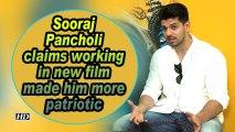 Sooraj Pancholi claims working in new film made him more patriotic