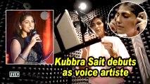 Kubbra Sait debuts as voice artiste