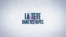 « La Tête dans les Alpes » - Episode 3