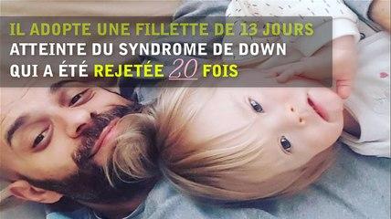 Il adopte une fillette de 13 jours  atteinte du syndrome de down  qui a été rejetée 20 fois