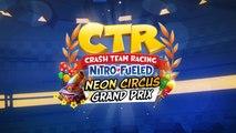Crash Team Racing Nitro-Fueled - Grand prix Cirque Néon