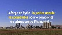 Lafarge en Syrie : la justice annule les poursuites pour « complicité de crimes contre l'humanité »
