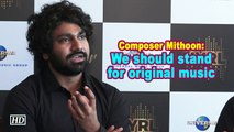 Composer Mithoon: We should stand for original music