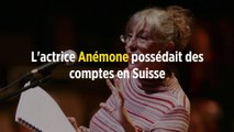 L'actrice Anémone possédait des comptes en Suisse